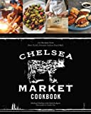 Chelsea Market Cookbook: 100 Recipes from New Yorks Premier Indoor Food Hall