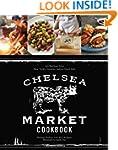 Chelsea Market Cookbook: 100 Recipes...
