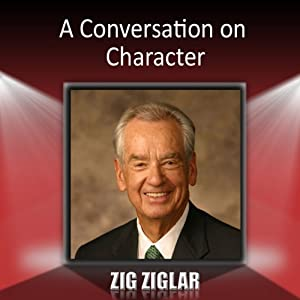 A Conversation on Character | [Zig Ziglar]