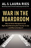 img - for War in the Boardroom: Why Left-Brain Management and Right-Brain Marketing Don't See Eye-to-Eye--and What to Do About It by Ries, Al, Ries, Laura (2009) Hardcover book / textbook / text book