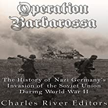 Operation Barbarossa: The History of Nazi Germany's Invasion of the Soviet Union During World War II | Livre audio Auteur(s) :  Charles River Editors Narrateur(s) : Kenneth Ray