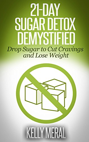 21-Day Sugar Detox Demystified: Drop Sugar To Cut Cravings And Lose Weight