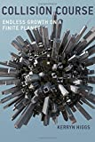Collision Course: Endless Growth on a Finite Planet (MIT Press)
