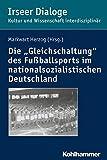 img - for Die 'Gleichschaltung' Des Fussballsports Im Nationalsozialistischen Deutschland (Irseer Dialoge. Kultur Und Wissenschaft Interdisziplinar) (German Edition) book / textbook / text book