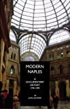Modern Naples: A Documentary History, 1799-1999 (DOCUMENTARY HISTORY OF NAPLES)