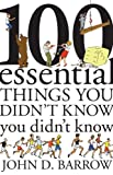 100 Essential Things You Didn't Know You didn't know (1847920039) by Barrow, John D.