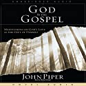 God Is the Gospel: Meditations on God's Love as the Gift of Himself (       UNABRIDGED) by John Piper Narrated by Michael Kramer