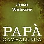 Papà Gambalunga [Daddy Long Legs]   Jean Webster