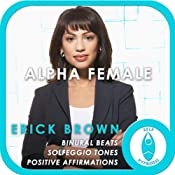 Alpha Female: Empower Yourself: Self-Hypnosis and Meditation | [Erick Brown]