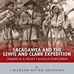 Sacagawea and the Lewis & Clark Expedition: America's Most Famous Explorers |  Charles River Editors