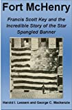 img - for Fort McHenry: Francis Scott Key and the Incredible Story of the Star Spangled Banner (War of 1812 Series) book / textbook / text book