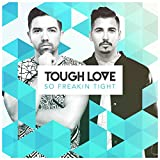 Tough Love - So Freakin' Tight