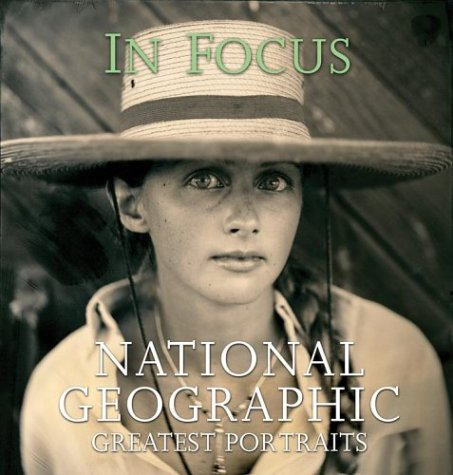 In Focus. National Geographic Greatest Portraits: