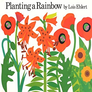 Planting a Rainbow | [Lois Ehlert]