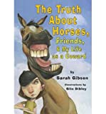 [ The Truth about Horses, Friends, & My Life as a Coward ] By Gibson, Sarah P ( Author ) [ 2013 ) [ Paperback ]