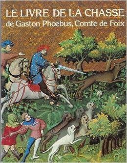 Amazon.fr - le livre de la chasse de gaston phébus comte