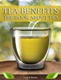 Tea Benefits: The Book about Tea