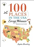 By Sophia Dembling 100 Places in the USA Every Woman Should Go [Paperback]