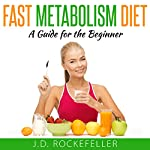 Fast Metabolism Diet: A Guide for the Beginner | J.D. Rockefeller