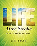 Life After Stroke: On The Road To Recovery Jeff Kagan