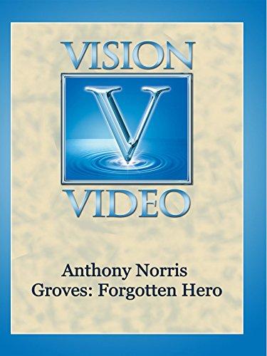 Anthony Norris Groves: Forgotten Hero