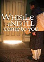 M.R. James' Whistle And I'll Come To You