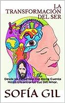 La Transformación Del Ser: Desde La Penumbra Del Darse Cuenta Hasta Encontrar La Luz Del Amor. (spanish Edition)