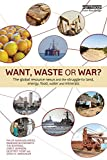 img - for Want, Waste or War?: The Global Resource Nexus and the Struggle for Land, Energy, Food, Water and Minerals book / textbook / text book
