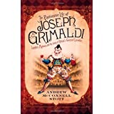 The Pantomime Life of Joseph Grimaldi: Laughter, Madness and the Story of Britain's Greatest Comedian ~ Andrew McConnell Stott