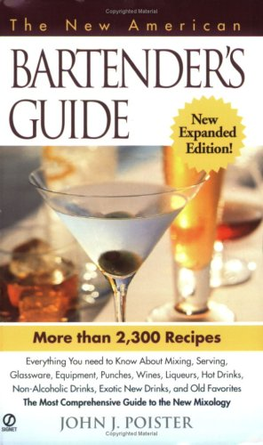 The New American Bartender's Guide: Third Edition, John J. Poister