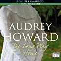 The Long Way Home (       UNABRIDGED) by Audrey Howard Narrated by Carole Boyd