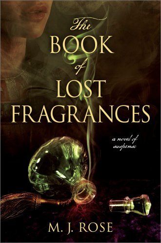 Pre-Order Alert for the Greatest Readers in the World: Kindle Nation fave M.J. Rose's THE BOOK OF LOST FRAGRANCES – Rave Reviews and Available Now for Pre-Order!