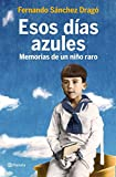 img - for ESOS DIAS AZULES MEMORIAS NI O RARO Planeta book / textbook / text book