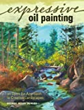 img - for Expressive Oil Painting: An Open Air Approach to Creative Landscapes book / textbook / text book