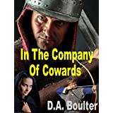 In The Company of Cowardsby D.A. Boulter