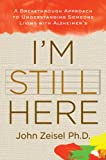 I'm Still Here: A Breakthrough Approach to Understanding Someone Living with Alzheimer's