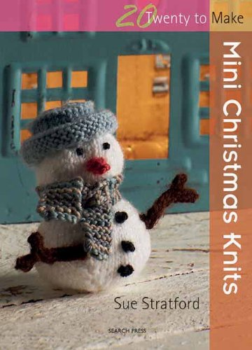 Quick and Easy Christmas Gifts to Make - Knitting, Crochet and Craft Patterns Mini Christmas Knits (Twenty to Make)