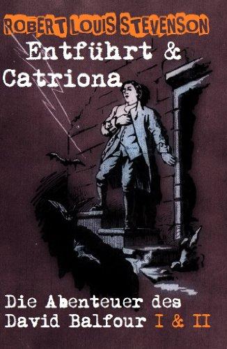 Stevenson, R. L. - Robert Louis Stevenson: Entführt - Die Abenteuer des David Balfour & Catriona - Die Abenteuer David Balfours daheim und in der Fremde