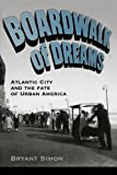 Boardwalk of Dreams: Atlantic City and the Fate of Urban America