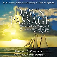 Dawn Passage: The Incredible Voyage of the Missionary Schooner (       UNABRIDGED) by Kenneth R. Overman Narrated by Nathan Dunford