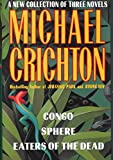 Michael Crichton: A New Collection of Three Complete Novels: Congo, Sphere, Eaters of the Dead