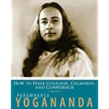 How to Have Courage, Calmness and Confidence: The Wisdom of Yoganandaby Paramhansa Yogananda
