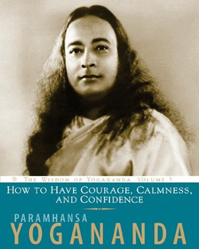How to Have Courage, Calmness and Confidence (Wisdom of Yogananda)