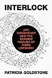 Interlock: Art, Conspiracy, and the Shadow Worlds of Mark Lombardi