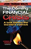 img - for The Coming Financial Crisis: A Look Behind the Wizard's Curtain book / textbook / text book