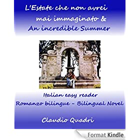 L'Estate che non avrei mai immaginato & An incredible summer - Italian easy reader  (Romanzo bilingue - Bilingual Novel) (Italian Edition)