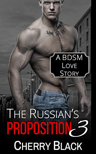 The Russian's Proposition: 3: A BDSM Love Story, by Cherry Black