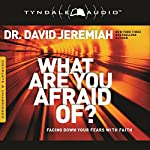 What Are You Afraid Of?: Facing Down Your Fears with Faith | David Jeremiah