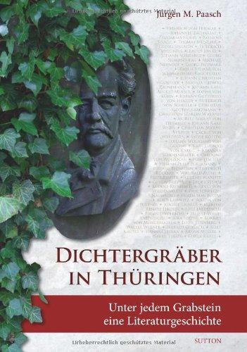 Dichtergräber in Thüringen: Unter jedem Grabstein eine Literaturgeschichte, Buch