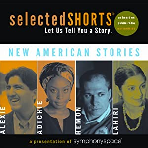 Selected Shorts: New American Stories | [Aleksandar Hemon, Jhumpa Lahiri, Chimamanda Ngozi Adichie, Sherman Alexie]